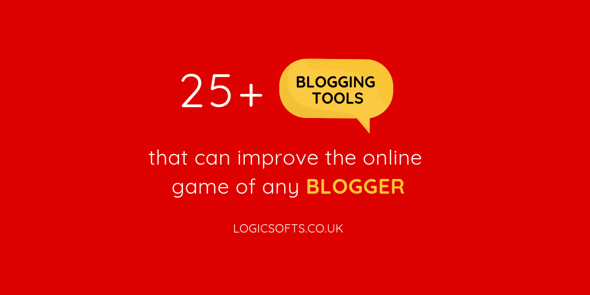 25+ Blogging Tools that can improve the online game of any blogger