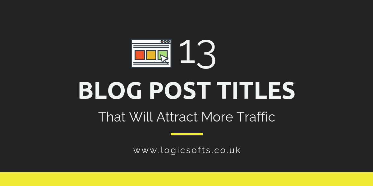 13 Blog Post Titles That Will Attract More Traffic