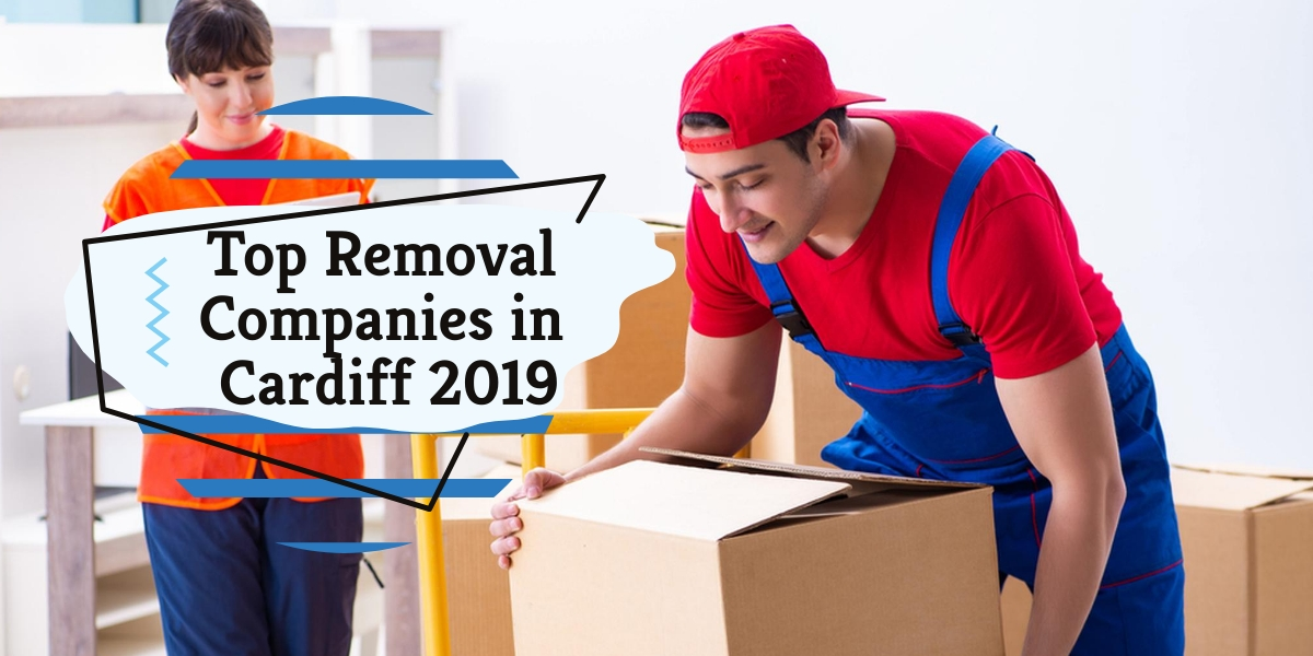Top 5 Removal Companies In Cardiff 2019