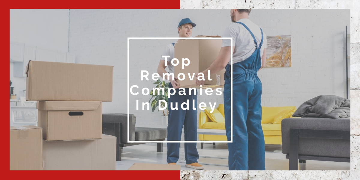Top Five Removal Companies In Dudley 2020