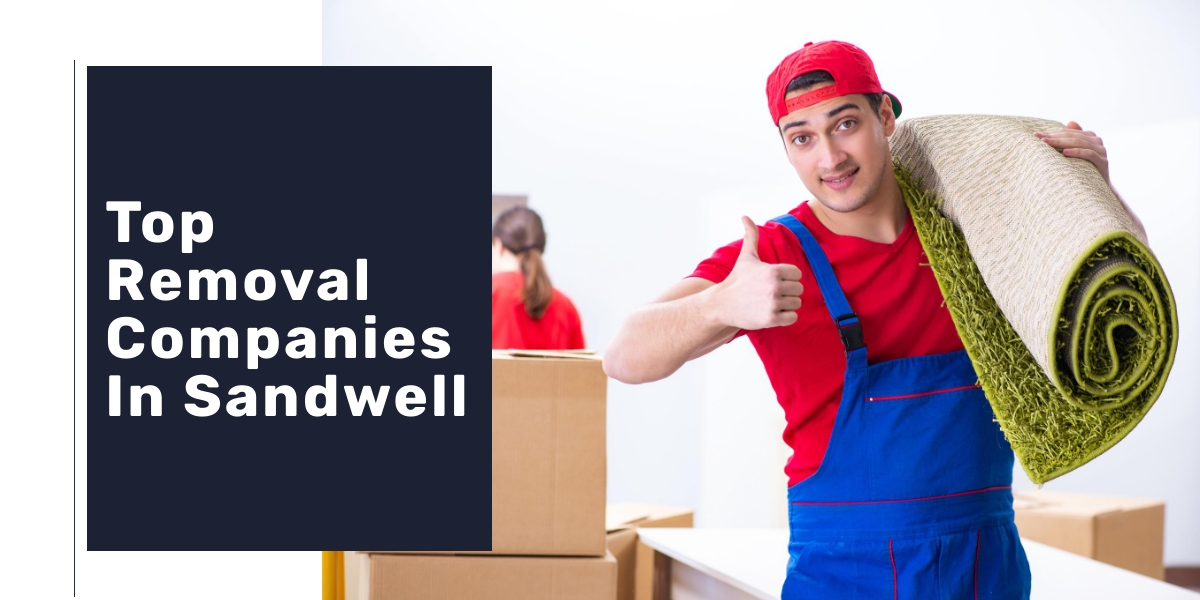 Top Five Removal Companies In Sandwell 2020